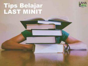 Tips Belajar LAST MINIT- LAHAzone Education.